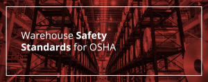 Warehouse Safety Standards For OSHA