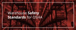 Warehouse Safety Standards For OSHA