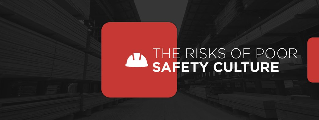 The Risks of Poor Safety Culture