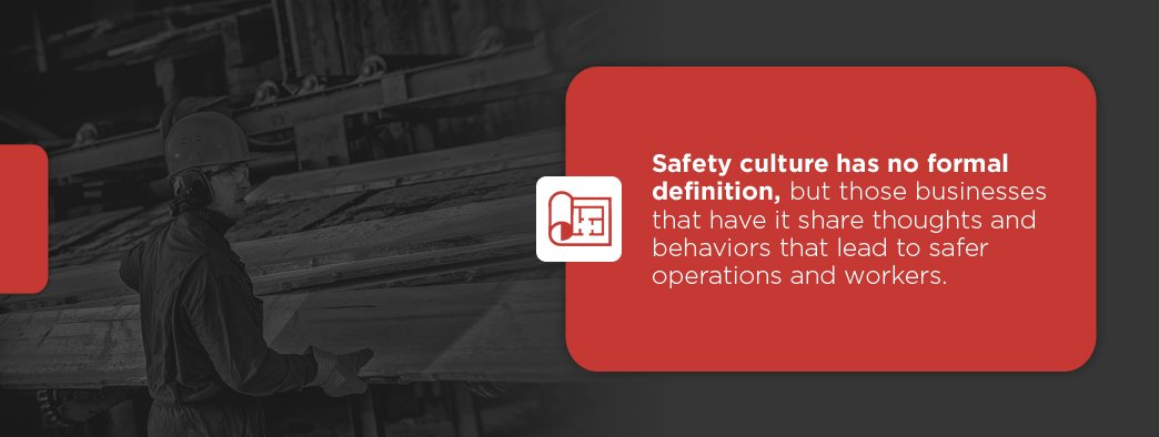 Safety culture has no formal definition, but those businesses that have it tend to have safer operations and workers.